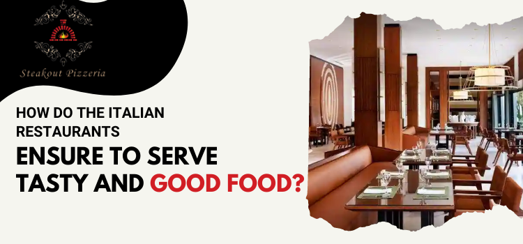 How Do The Italian Restaurants Ensure To Serve Tasty And Good Food