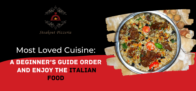 Most Loved Cuisine: A beginner's guide order and enjoy the Italian food